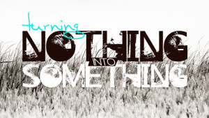 turnnothingintosomething
